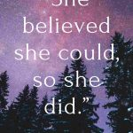 105 Best She Believed She Could So She Did Quotes